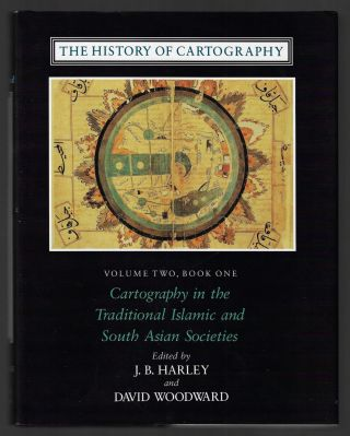 The History of Cartography, Volume Two, Book One [1]: Cartography in the Traditional Islamic and...