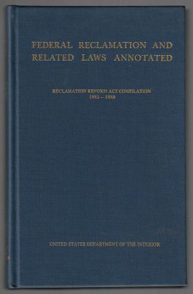Federal Reclamation and Related Laws Annotated, Reclamation Reform Act Compilation 1982-1988....