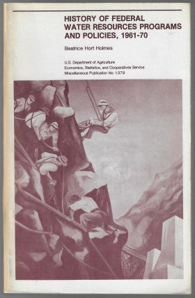 History of Federal Water Resources Programs and Policies, 1961-70. Beatrice Hort Holmes