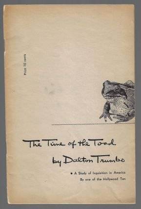 The Time of the Toad, A Study of Inquisition in America by One of the Hollywood Ten. Dalton Trumbo