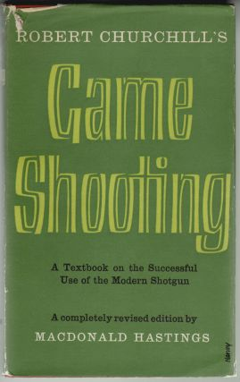Game Shooting, A Textbook on the Successful Use of the Modern Shotgun. Robert Churchill, MacDonald Hastings.