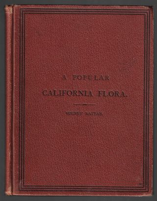 A Popular California Flora, or a Manual of Botany for Beginners, Containing Descriptions of...