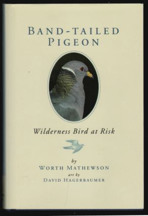 Band-Tailed Pigeon, Wilderness Bird at Risk [SIGNED]. Worth Mathewson, David Hagerbaumer, Illustator