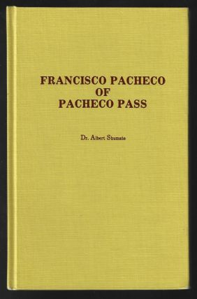 Francisco Pacheco of Pacheco Pass. Dr. Albert Shumate