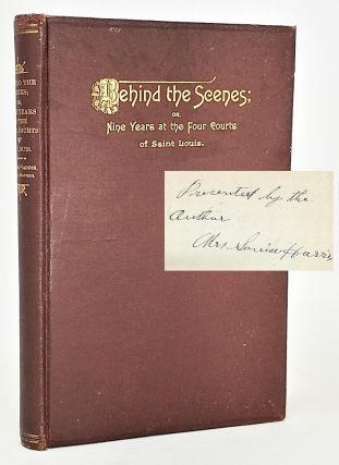 Behind the Scenes; or Nine Years at the Four Courts of Saint Louis [Signed]. Louisa Harris