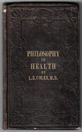 The Philosophy of Health; or Health without Medicine: A Treatise on the Laws of the Human System....
