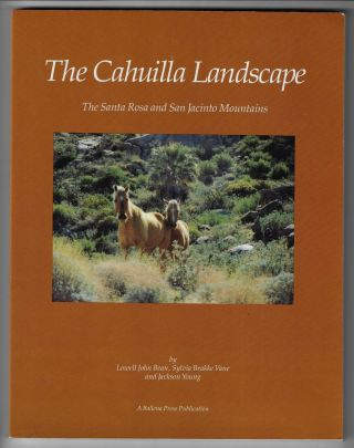 The Cahuilla Landscape: The Santa Rosa and San Jacinto Mountains. Lowell John Bean, Sylvia Brakke...