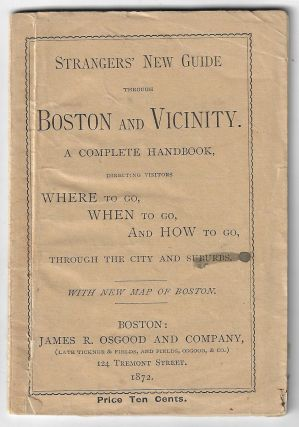 Strangers' New Guide Through Boston and Vicinity. A Complete Handbook, Directing Visitors Where...