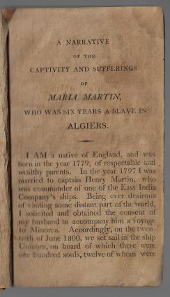History of the Captivity and Suffering of Maria who was Six Years a Slave in Algiers: Two of Which she was Confined in a Dark and Dismal Dungeon, Loaded with Irons, by the Command of an Inhuman Turkish officer