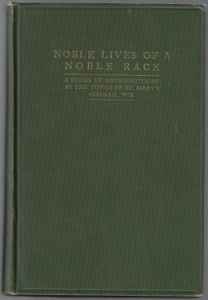 Noble Lives of a Noble Race, A Series of Reproductions by the Pupils of St. Mary's, Odanah, Wis