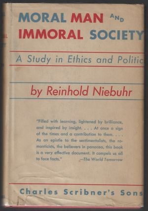 Moral Man and Immoral Society, A Study in Ethics and Politics. Reinhold Niebuhr