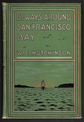 Byways Around San Francisco Bay. W. E. Hutchinson