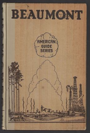 Beaumont, A Guide to the City and its Environs (American Guide Series). Federal Writers' Project...