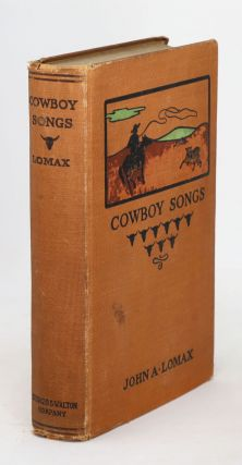 Cowboy Songs and other Frontier Ballads. Lomax. John A., Barrett Wendell, Introduction