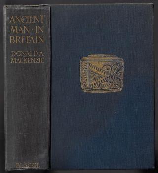 Ancient Man in Britain. Donald A. Mackenzie, G. Elliot Smith, Foreword