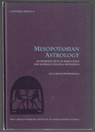 Mesopotamian Astrology, An Introduction to Babylonian and Assyrian Celestian Divination. Ulla...