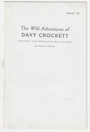 The Wild Adventures of Davy Crockett, Based Mainly on the Writings of the Hero of the Alamo....