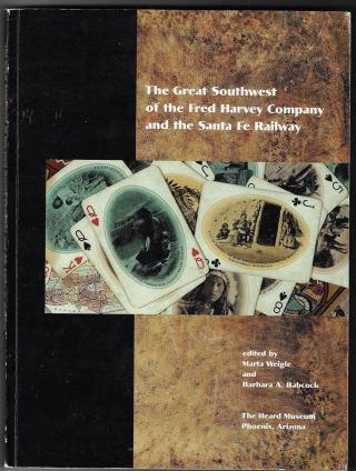 The Great Southwest of the Fred Harvey Company and the Santa Fe Railway. Marta Weigle, Barbara A....