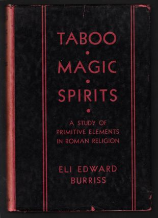 Taboo, Magic, Spirits: A Study of Primitive Elements in Roman Religion. Eli Edward Burriss