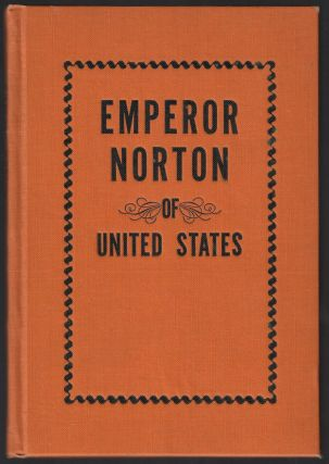 Emperor Norton, Life and Experiences of a Notable Character in San Francisco, 1849-1880. Albert...