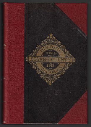 History of Solano County: Comprising An Account of Its Geographical Position; The Origin of Its...