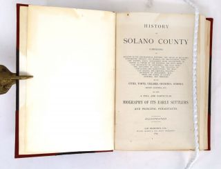 History of Solano County: Comprising An Account of Its Geographical Position; The Origin of Its Name; Topography, Geology and Springs; Its Organization; Township System; Early Settlement....