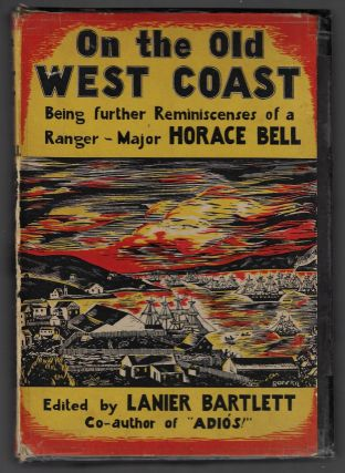 On the Old West Coast, Being Further Reminiscences of a Ranger, Major Horace Bell