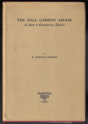 The Hall Carbine Affair, A Study in Contemporary Folklore. R. Gordon Wasson