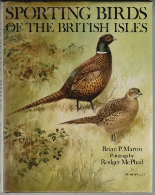 Sporting Birds of the British Isles. Brian P. Martin, Rodger McPhail