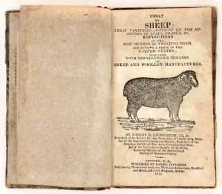 Essay on Sheep: Their Varieties--Account of the Merinoes of Spain, France, &c. Reflections on the Best Method of Treating Them, and Raising a Flock in the United States; Together with Miscellaneous Remarks on Sheep, and Woollen Manufactures