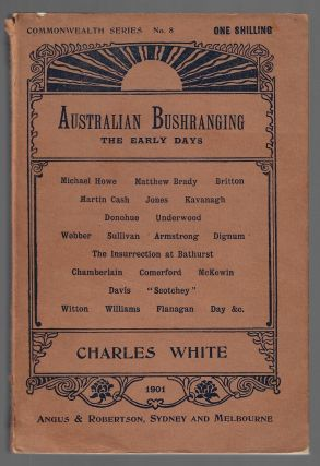 History of Australian Bushranging, The Early Days. Charles White