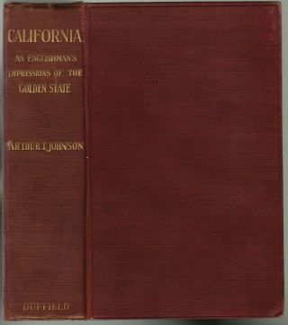 California, An Englishman's Impressions of the Golden State. Arthur T. Johnson, E. Nora Meek