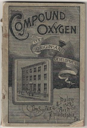 Drs. Starkey and Palen's Treatment by Inhalation with their Original Compound Oxygen; Its Origin and Development...and Reports of Cases