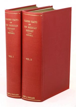 The Leading Facts of New Mexican History (Volumes I and II). Ralph Emerson Twitchell