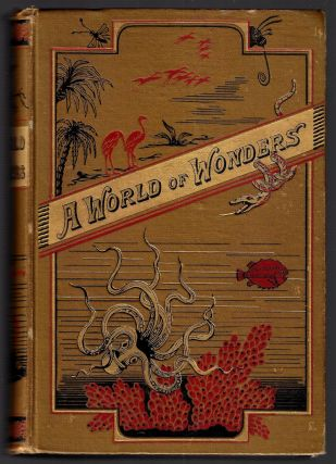 A World of Wonders; or, Marvels in Animate and Inanimate Nature