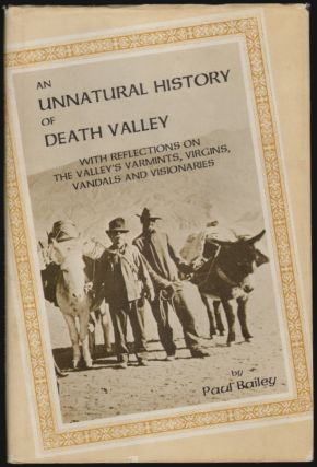 An Unnatural History of Death Valley, With Reflections on the Valley's Varmints, Virgins, Vandals and Visionaries [SIGNED]. Paul Bailey, Billy Bender, Illustrator.