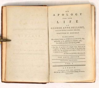 An Apology for the Life of George Anne Bellamy, late of Covent-Garden Theatre. Written by Herself, to which is annexed, Her original Letter to John Calcraft, Esq. , advertised to be published in October 1767, but Which Was then Vviolently Suppressed