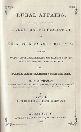 Rural Affairs: A Practical and Copiously Illustrated Register of Rural Economy and Rural Taste, Including Country Dwellings, Improving and Planting Grounds, Fruits and Flowers, Domestic Animals, and All Other Farm and Garden Processes