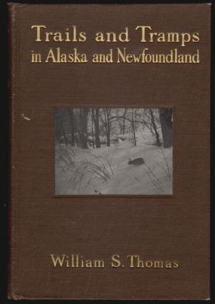Trails and Tramps in Alaska and Newfoundland. William S. Thomas