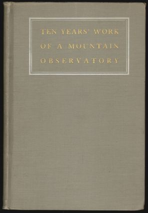 Ten Years' Work of a Mountain Observatory, A Brief Account of the Mount Wilson Solar Observatory of the Carnegie Institution of Washington