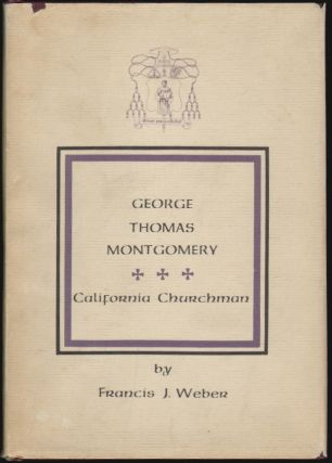 George Thomas Montgomery, California Churchman. Francis J. Weber