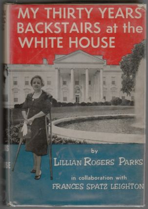 My Thirty Years Backstairs at the White House. Lillian Rogers Parks, Frances Spatz Leighton.