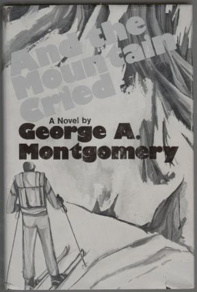 And the Mountain Cried [SIGNED]. George A. Montgomery.