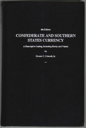 Confederate and Southern States Currency, A Descriptive Listing, Including Rarity and Values (Criswell's Currency Series, Vol. 1, 4th Edition). Grover C. Criswell, Jr.