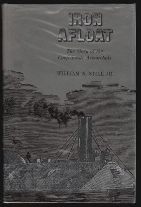 Iron Afloat, The Story of the Confederate Armorclads [SIGNED]. William N. Still, Jr.