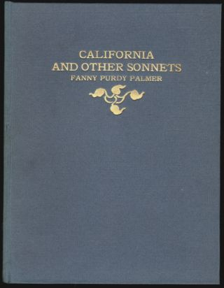 Sonnets [Cover title: California and Other Sonnets]. Fanny Purdy Palmer.