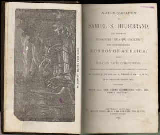 "Autobiography of Samuel S. Hildebrand, The Renowned Missouri ""Bushwhacker"" and Unconquerable Rob Roy of America; Being His Complete Confession. Samuel S. Hildebrand, James W. Evans, A. Wendell Keith."