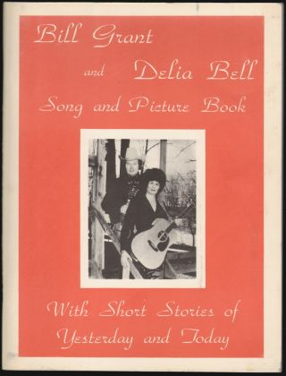 Bill Grant and Delia Bell Song and Picture Book with Short Stories of Yesterday and Today. Bill Grant, Delia Bell.