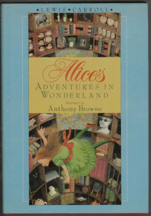 Alice's Adventures in Wonderland. Lewis Carroll, Anthony Browne