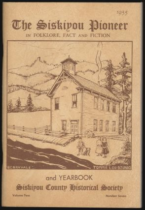 The Siskiyou Pioneer in Folklore, Fact and Fiction and Yearbook, Siskiyou County Historical...